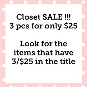 Closet Sale 3 pcs /$25  Look for qualifying items